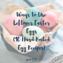 10 Hard Boiled Egg Recipes: Ways to Use Leftover Easter Eggs!