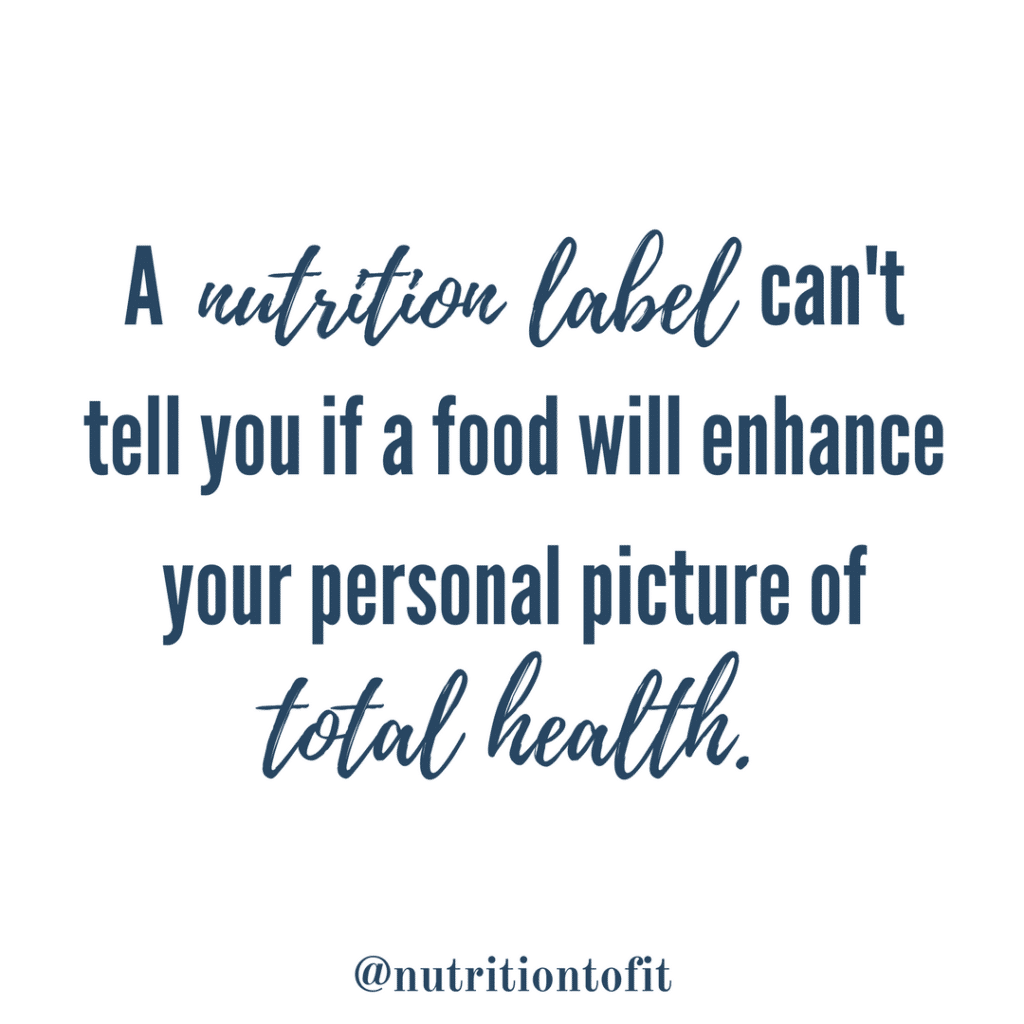 A nutrition label can't tell you if a food will enhance your personal picture of total health.
