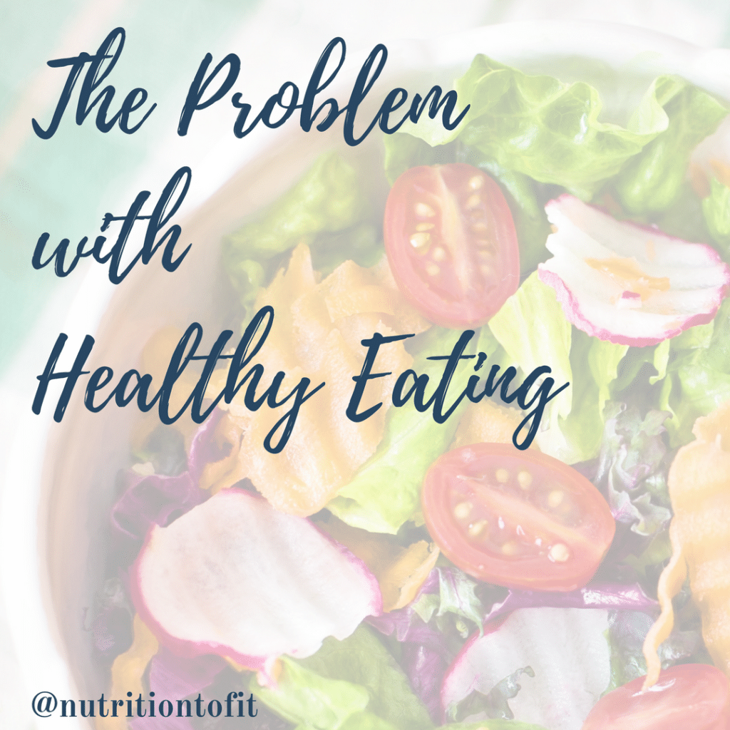 The Problem with Healthy Eating from nutritiontofit.com