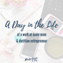 A Day in the Life of a Work at Home Mom & Dietitian Entrepreneur