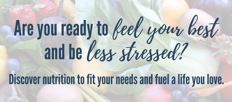 Nutrition to Fit | Feel Your Best and Be Less Stressed