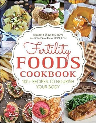 Fertility Foods Cookbook by Elizabeth Shaw and Chef Sara Haas