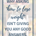 """The Problem with Asking, """"How to Lose Weight"""""""