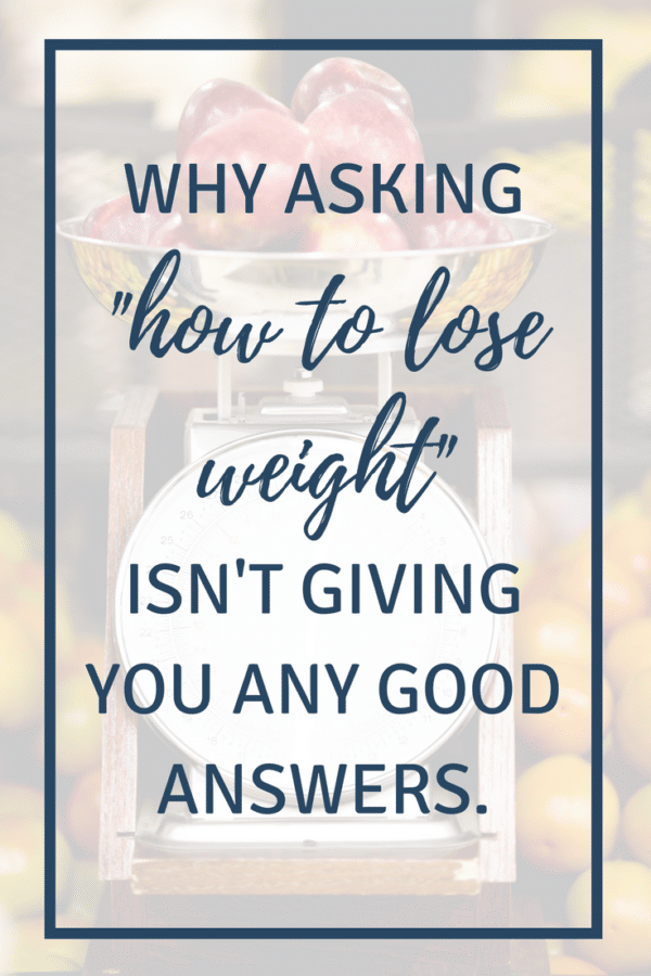 "Why asking ""how to lose weight"" isn't giving you any good answers. 