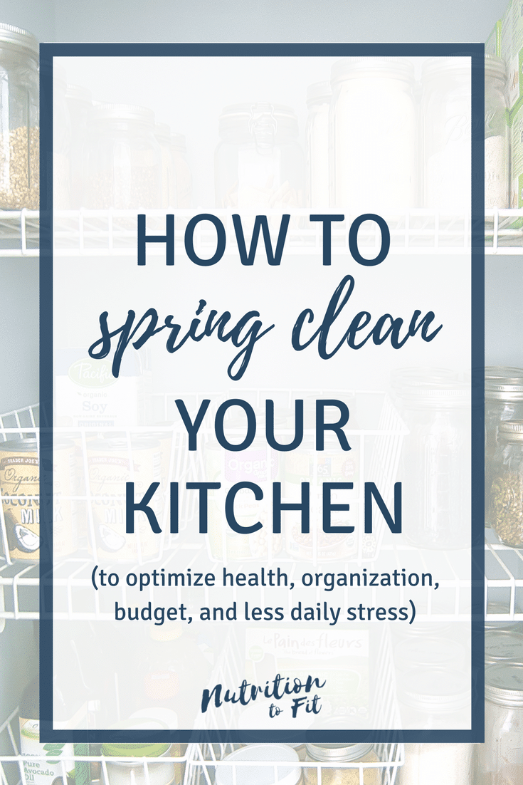 A nutritionist's guide on how to spring clean your kitchen to optimize your health to feel your best, improve organization, help your budget, and have less daily stress!