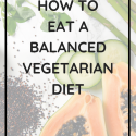 How to Eat a Balanced Vegetarian Diet