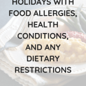 Navigating the Holidays with Food Allergies & Health Conditions