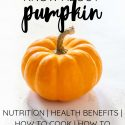 Pumpkin: Nutrition, Health Benefits, How to Cook & Use