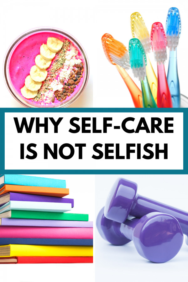 """Collage image of a smoothie bowl, toothbrushes, books, and dumbbells with text, """"why self-care is not selfish"""""""
